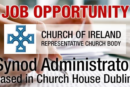 Job Opportunity – Synod Administrator, based in Church House Dublin.